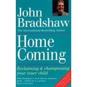 Homecoming: Reclaiming & championing your inner child by John Bradshaw (Paperback, 1991)