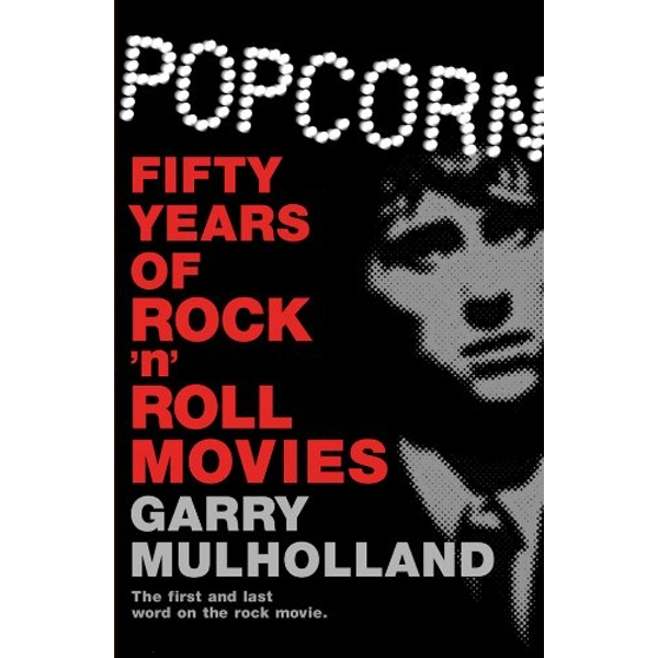 Popcorn: Fifty Years of Rock 'n' Roll Movies Paperback – 9 Jun 2011