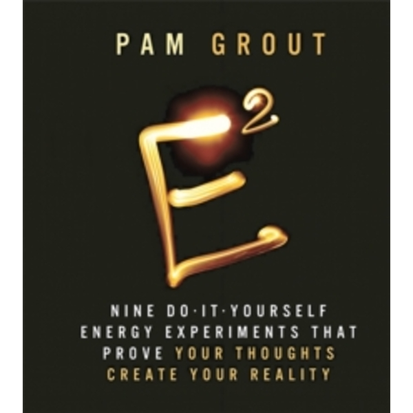 E-Squared : Nine Do-it-Yourself Energy Experiments That Prove Your Thoughts Create Your Reality Hardcover