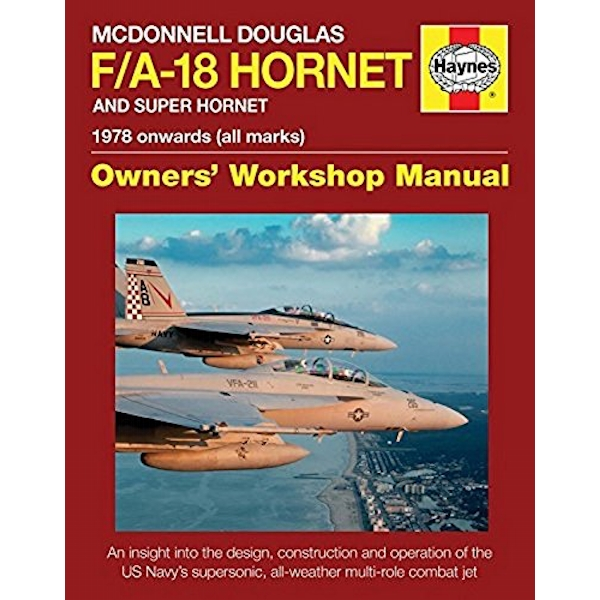 McDonnell Douglas F/A-18 Hornet and Super Hornet Owners' Workshop Manual : 1978 Onwards (All Marks)