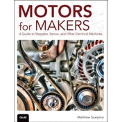 Motors for Makers: A Guide to Steppers, Servos, and Other Electrical Machines by Matthew Scarpino (Paperback, 2015)