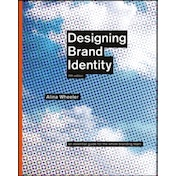 Designing Brand Identity : An Essential Guide for the Whole Branding Team