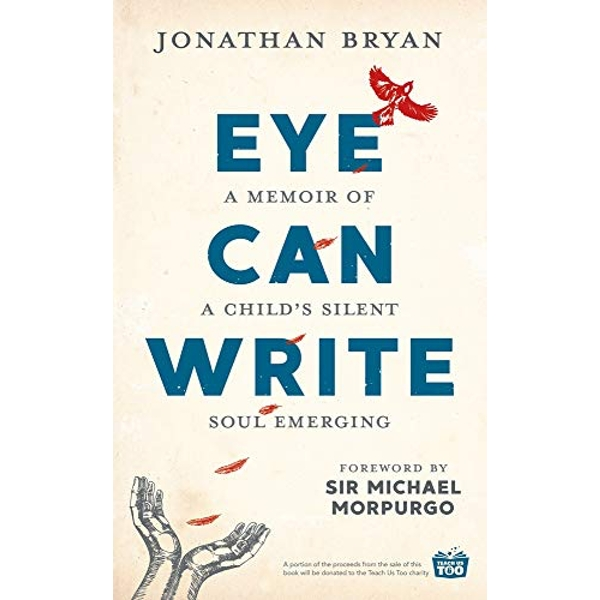 Eye Can Write A memoir of a child's silent soul emerging Hardback 2018