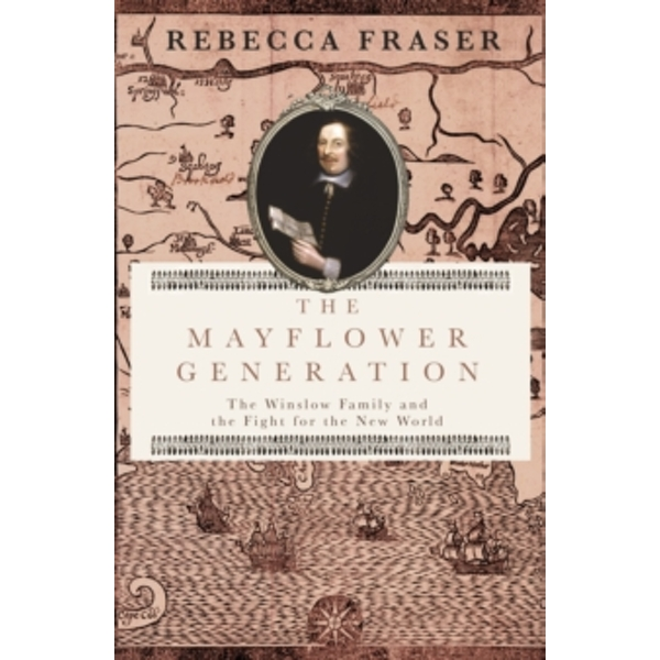 The Mayflower Generation : The Winslow Family and the Fight for the New World