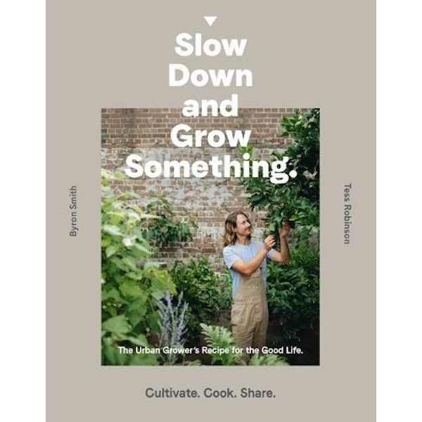 Slow Down and Grow Something The Urban Grower's Recipe for the Good Life Paperback / softback 2018
