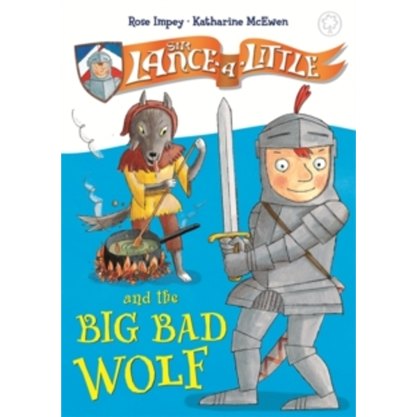 Sir Lance-a-Little and the Big Bad Wolf : Book 1