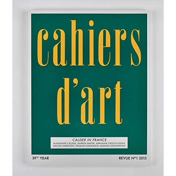 Cahiers d Art No.1, 2015: Calder in France by Susan Braeuer Dam, Alexander S. C. Rower (Paperback, 2015)