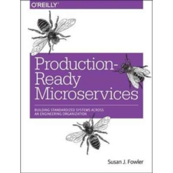 Production-Ready Microservices : Building Standardized Systems Across an Engineering Organization