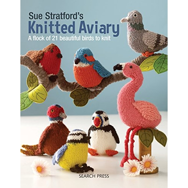 Sue Stratford's Knitted Aviary A Flock of 21 Beautiful Birds to Knit Paperback / softback 2018