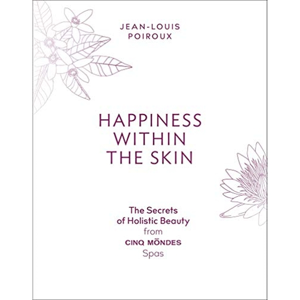 Happiness Within the Skin: The Secrets of Holistic Beauty by the Founder of Cinq Mondes Spas  Paperback / softback 2018