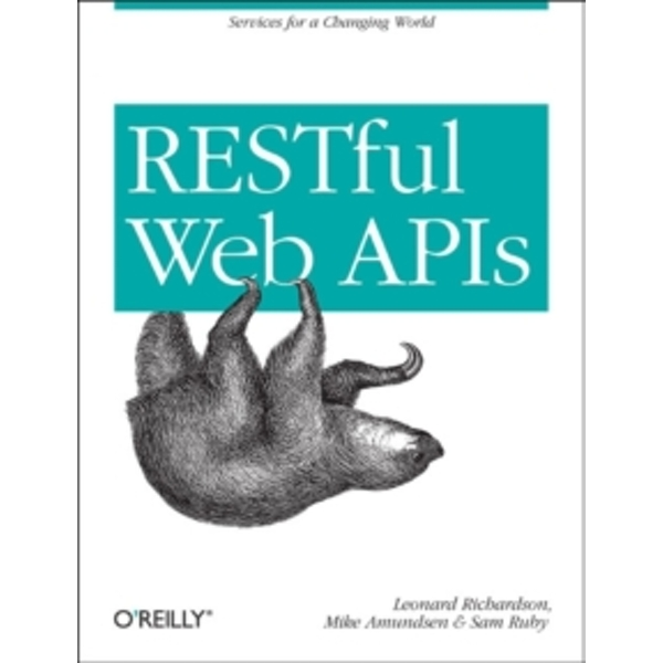 RESTful Web APIs: Services for a Changing World by Leonard Richardson, Sam Ruby, Mike Amundsen (Paperback, 2013)