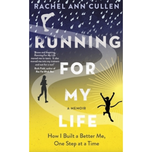 Running For My Life : How I built a better me one step at a time