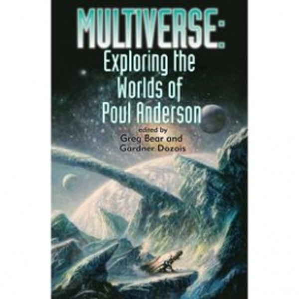 Multiverse Exploring The Worlds Of Poul Anderson