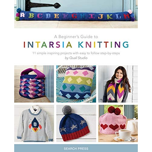 A Beginner's Guide to Intarsia Knitting 11 Simple Inspiring Projects with Easy to Follow Steps Paperback / softback 2019