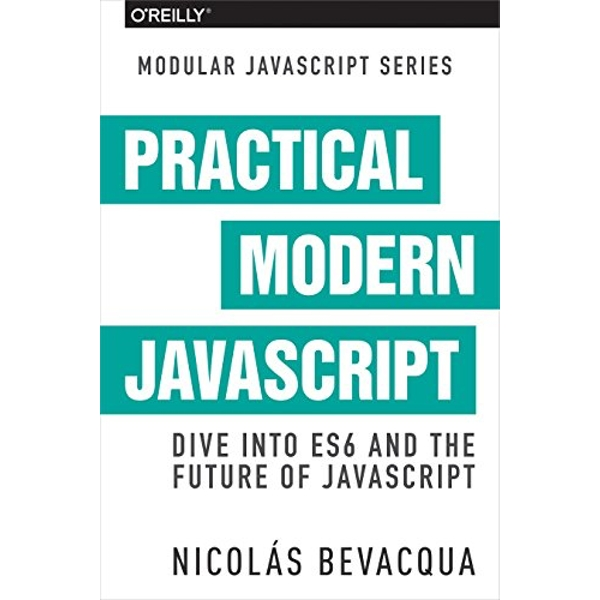 Practical Modern JavaScript by Nicolas Bevacqua (Paperback, 2017)