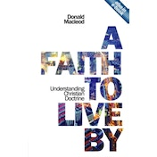 Faith to Live by, a PB: Understanding the Christian Doctrine by Donald MacLeod (Paperback, 2010)