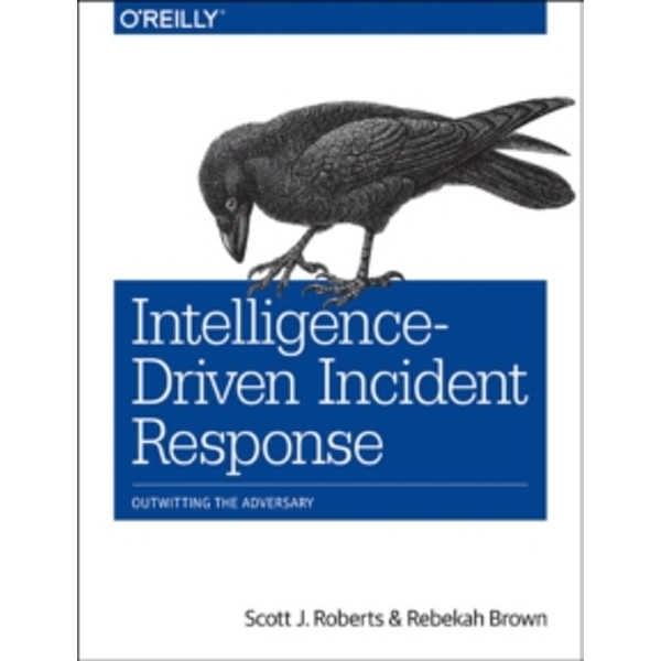 Intelligence-Driven Incident Response by Scott Roberts, Rebekah Brown (Paperback, 2017)