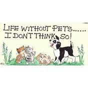 Life Without Pets...I Don't Think So Sign