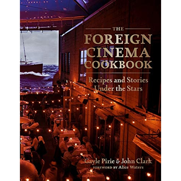 The Foreign Cinema Cookbook Recipes and Stories Under the Stars Hardback 2018