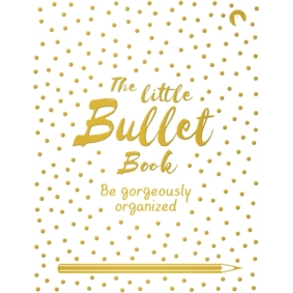 The Little Bullet Book : Be Gorgeously Organized