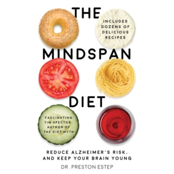 The Mindspan Diet : Reduce Alzheimer\'s Risk, and Keep Your Brain Young
