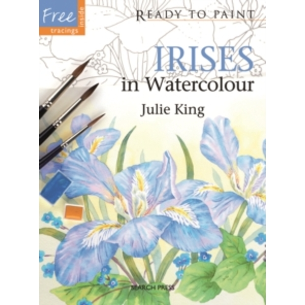Ready to Paint: Irises: In Watercolour by Julie King (Paperback, 2012)