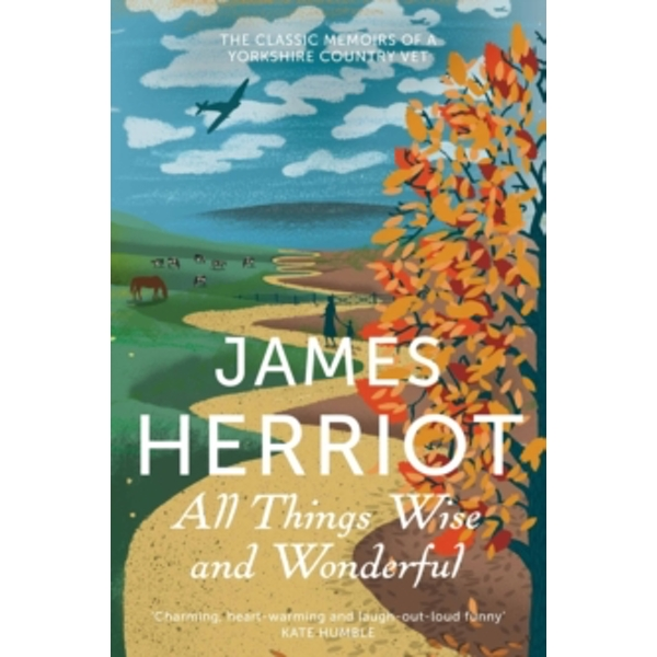 All Things Wise and Wonderful : The Classic Memoirs of a Yorkshire Country Vet