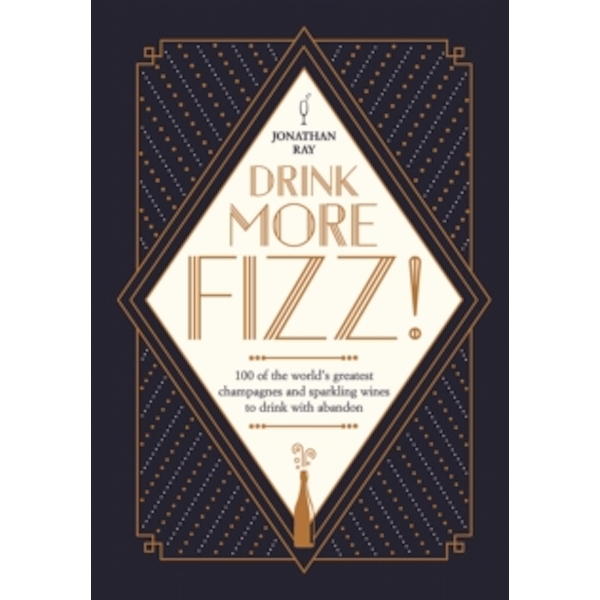 Drink More Fizz! : 100 of the world's greatest champagnes and sparkling wines to drink with abandon