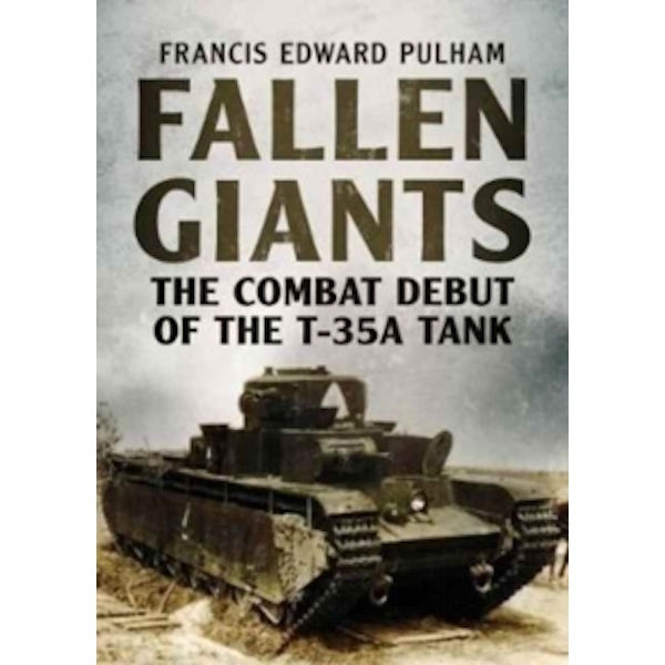 Fallen Giants : The Combat Debut of the T-35a Tank