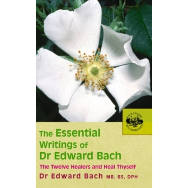 The Essential Writings of Dr Edward Bach by Edward Bach (Paperback, 2005)