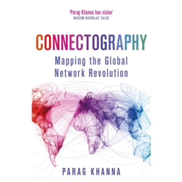 Connectography : Mapping the Global Network Revolution
