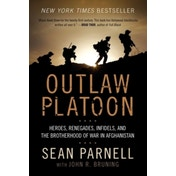 Outlaw Platoon: Heroes, Renegades, Infidels, and the Brotherhood of War in Afghanistan by John Bruning, Sean Parnell (Paperback, 2013)