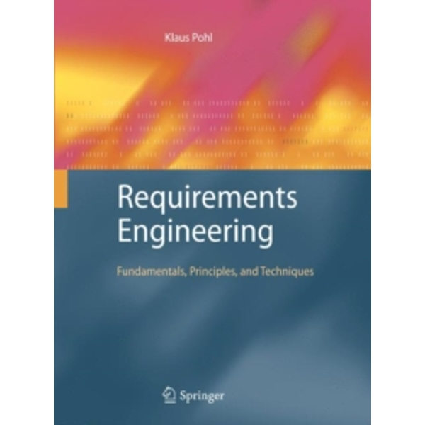 Requirements Engineering : Fundamentals, Principles, and Techniques