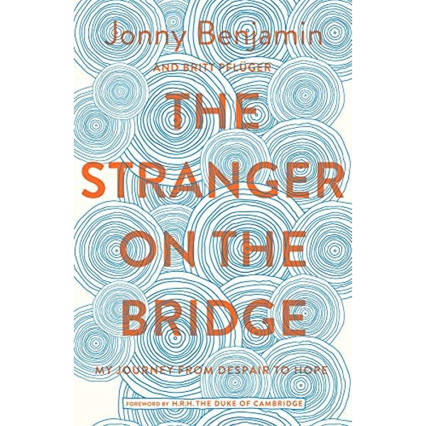 The Stranger on the Bridge My Journey from Suicidal Despair to Hope Hardback 2018