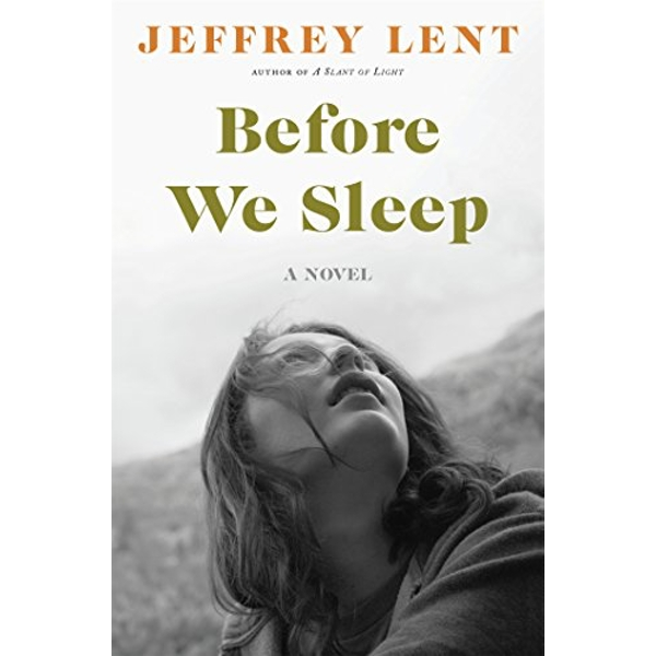 Before We Sleep: A Novel by Jeffrey Lent (Hardback, 2017)