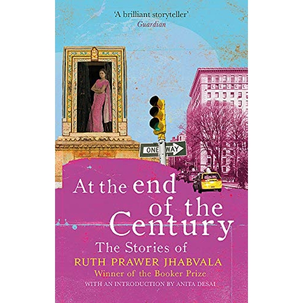 At the End of the Century The stories of Ruth Prawer Jhabvala Paperback / softback 2018