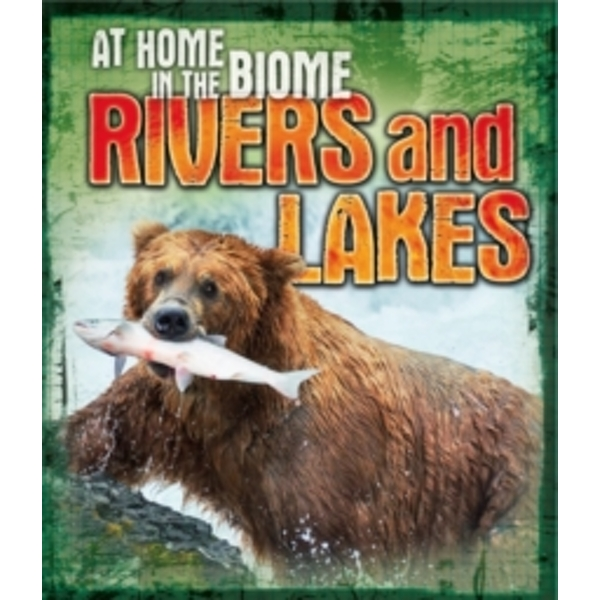 At Home in the Biome: Rivers and Lakes
