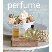 Perfume: The Art and Craft of Fragrance by Karen Gilbert (Hardback, 2017)