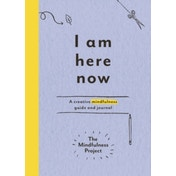 I Am Here Now: A creative mindfulness guide and journal by The Mindfulness Project (Paperback, 2015)