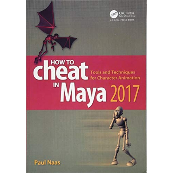 How to Cheat in Maya 2017: Tools and Techniques for Character Animation by Paul Naas (Paperback, 2017)