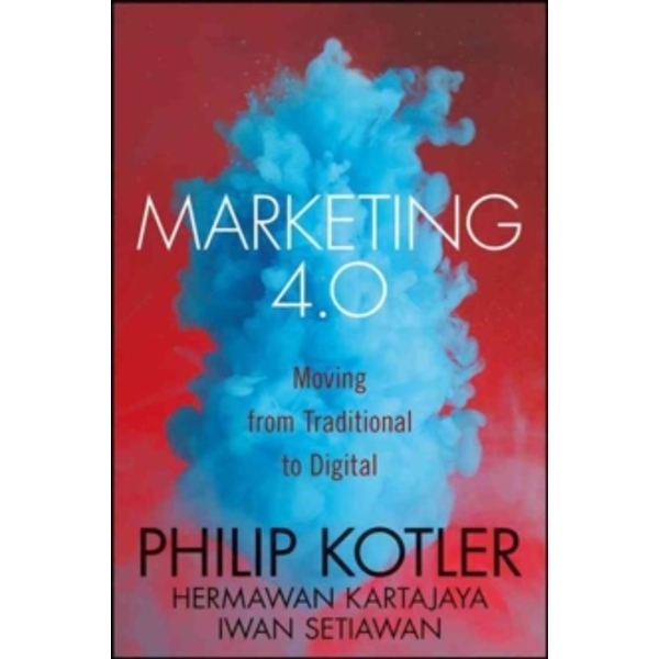 Marketing 4.0 : Moving From Traditional to Digital