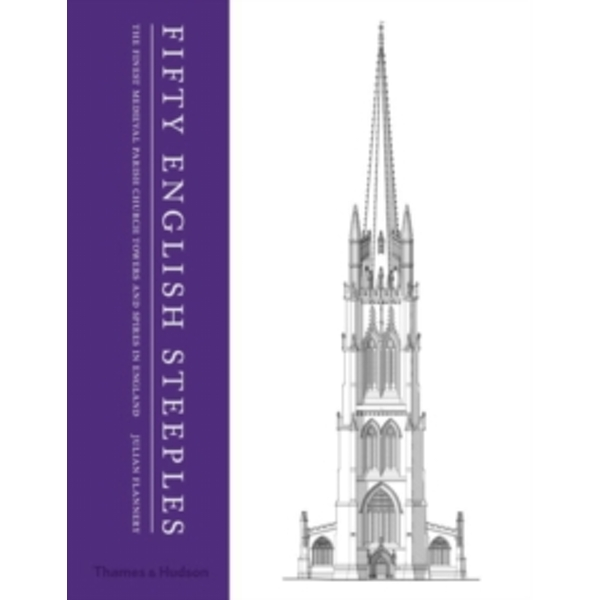 Fifty English Steeples : The Finest Medieval Parish Church Towers and Spires in England
