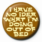 I Have No Idea What I'm Doing Out Of Bed Badge