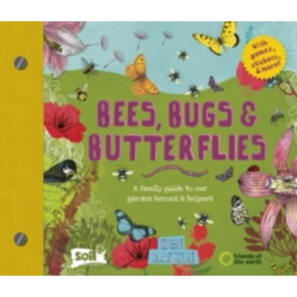 Bees, Bugs and Butterflies : A family guide to our garden heroes and helpers