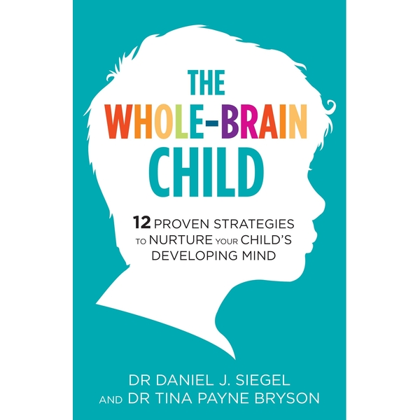 The Whole-Brain Child: 12 Proven Strategies to Nurture Your Childs Developing Mind Paperback - 16 Aug. 2012