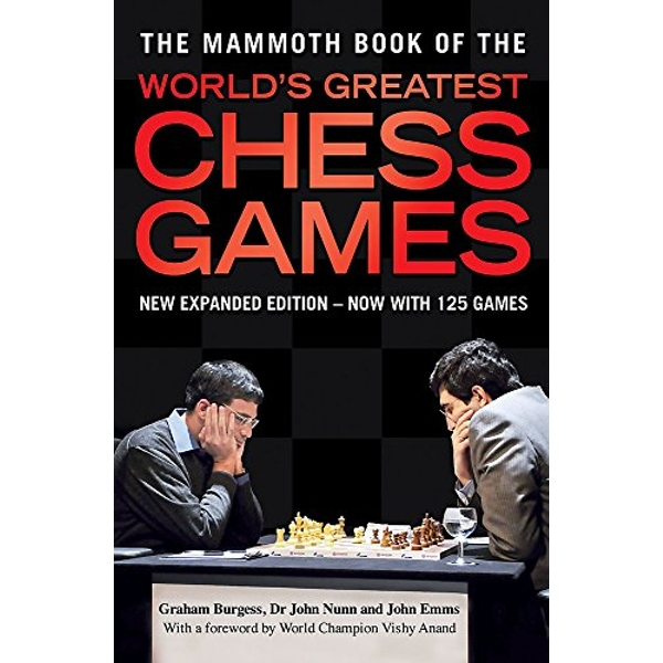 The Mammoth Book of the World's Greatest Chess Games: New edn by John Nunn, Graham Burgess, John Emms (Paperback, 2004)