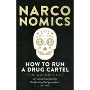 Narconomics: How To Run a Drug Cartel by Tom Wainwright (Paperback, 2017)