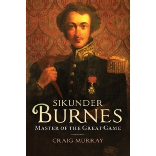 Sikunder Burnes: Master of the Great Game by Craig Murray (Paperback, 2017)