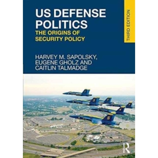 US Defense Politics : The Origins of Security Policy