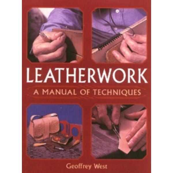 Leatherwork: A Manual of Techniques by Geoffrey West (Paperback, 2005)
